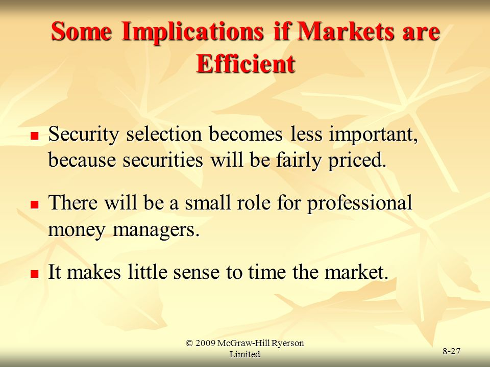 © 2009 McGraw-Hill Ryerson Limited 8-27 Some Implications if Markets are Efficient Security selection becomes less important, because securities will
