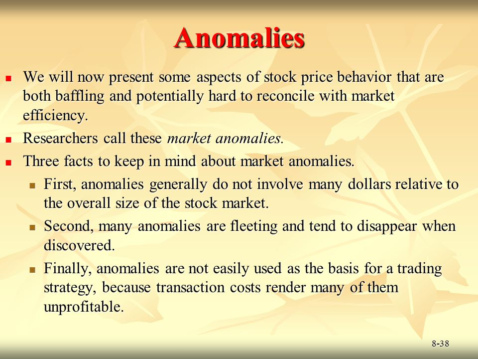 8-38 Anomalies We will now present some aspects of stock price behavior that are both baffling and potentially hard to reconcile with market efficienc