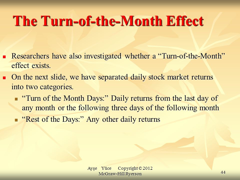 "Ayşe Yüce Copyright © 2012 McGraw-Hill Ryerson The Turn-of-the-Month Effect Researchers have also investigated whether a ""Turn-of-the-Month"" effect ex"