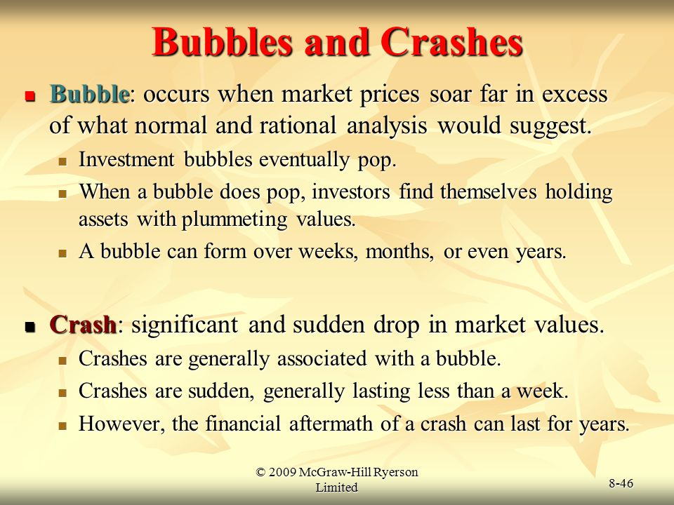 © 2009 McGraw-Hill Ryerson Limited 8-46 Bubbles and Crashes Bubble: occurs when market prices soar far in excess of what normal and rational analysis