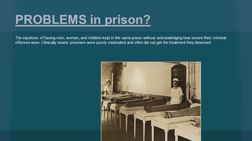 PROBLEMS in prison.