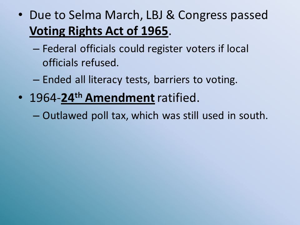 Due to Selma March, LBJ & Congress passed Voting Rights Act of 1965.