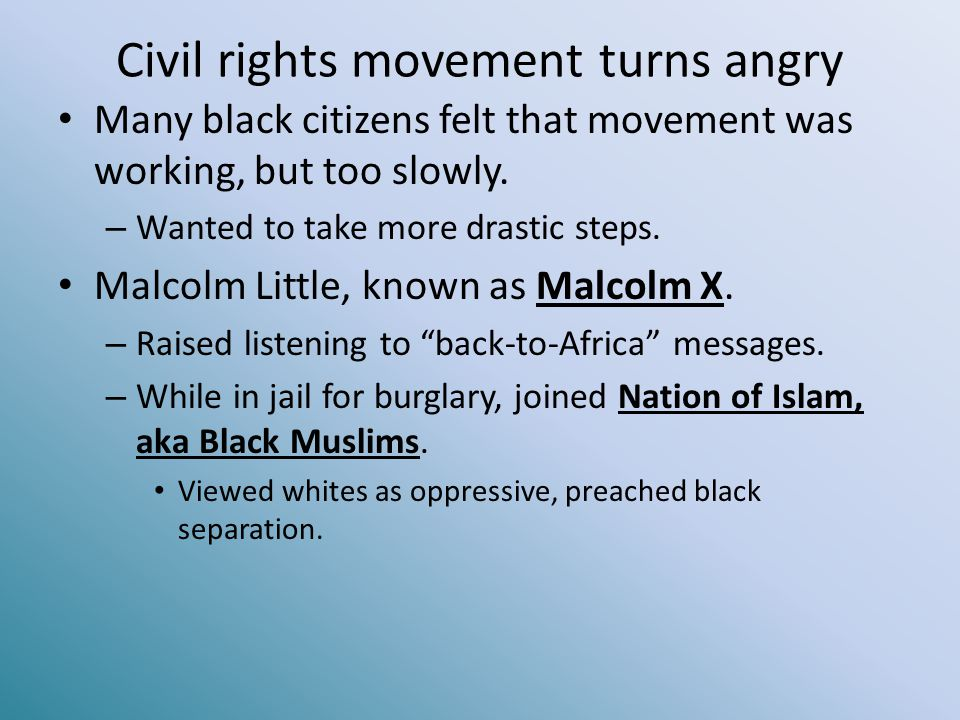 Civil rights movement turns angry Many black citizens felt that movement was working, but too slowly.