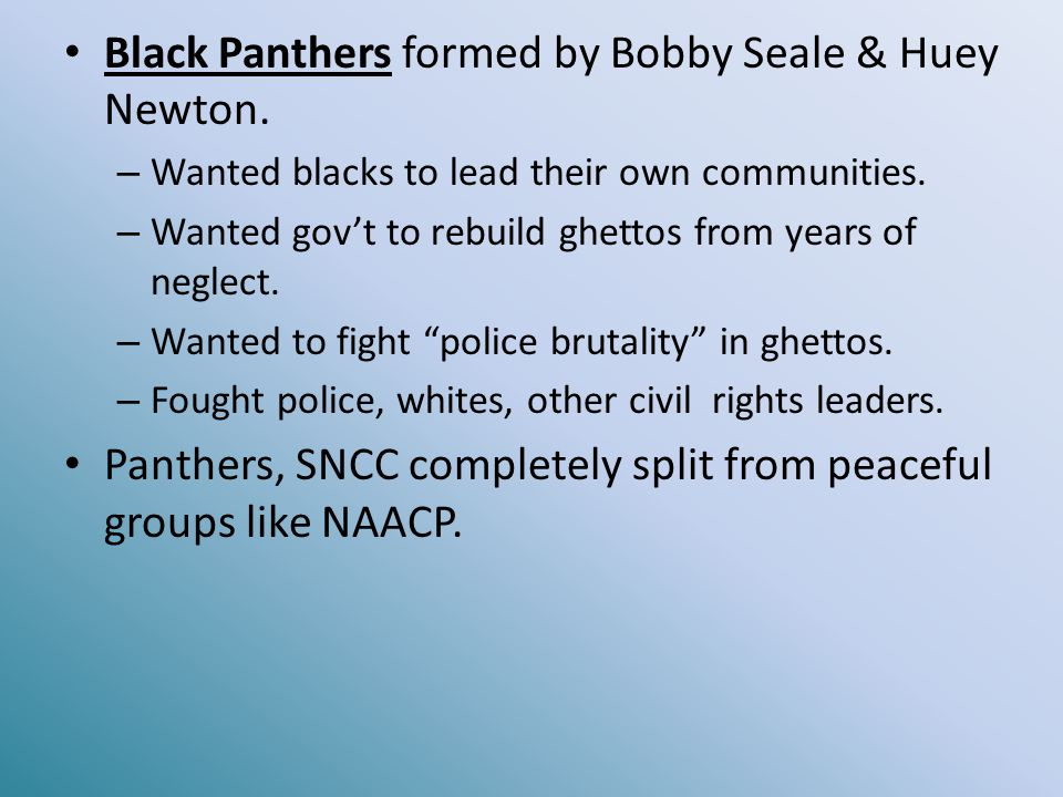 Black Panthers formed by Bobby Seale & Huey Newton.