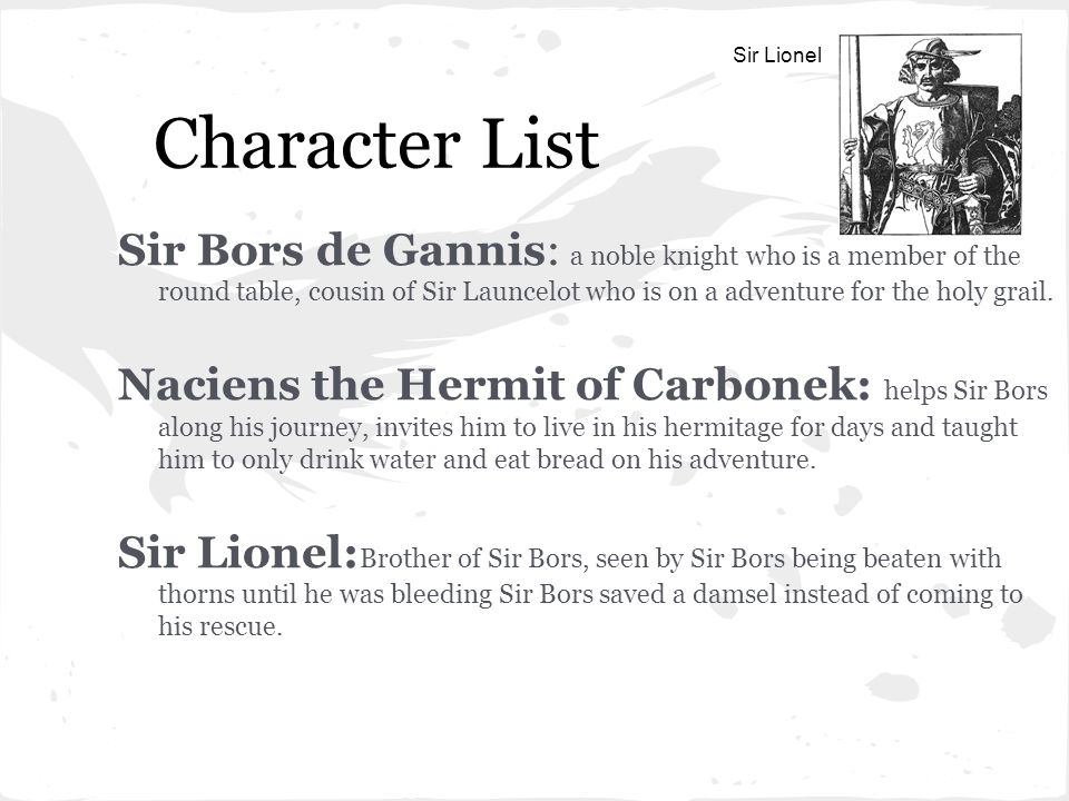 Character List 2 Maiden and Knight: Sir Bors must rescue a damsel that is being taken by a knight by force.