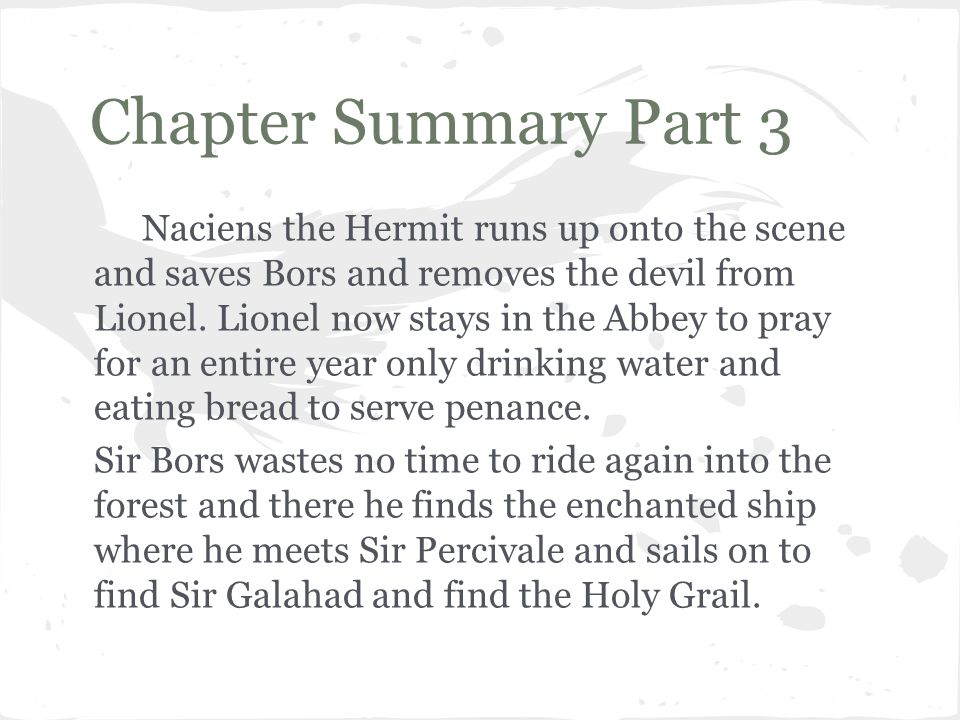 Chapter Summary Part 3 Naciens the Hermit runs up onto the scene and saves Bors and removes the devil from Lionel. Lionel now stays in the Abbey to pr