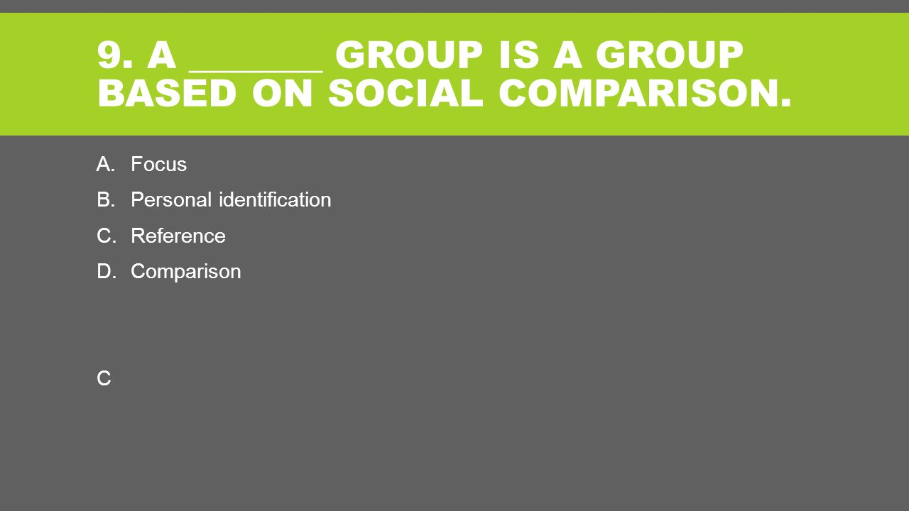 9. A _______ GROUP IS A GROUP BASED ON SOCIAL COMPARISON.