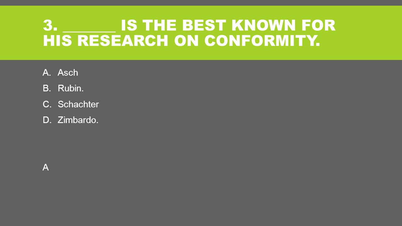 3. _______ IS THE BEST KNOWN FOR HIS RESEARCH ON CONFORMITY.