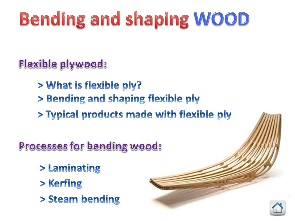 > Flexible plywood is made from wooden veneers glued together.