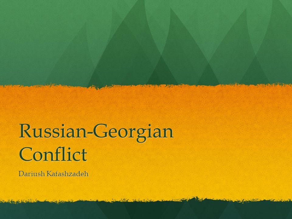 Russian-Georgian Conflict Dariush Kafashzadeh
