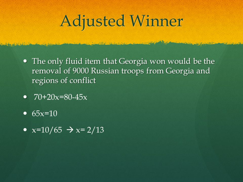Adjusted Winner The only fluid item that Georgia won would be the removal of 9000 Russian troops from Georgia and regions of conflict The only fluid i