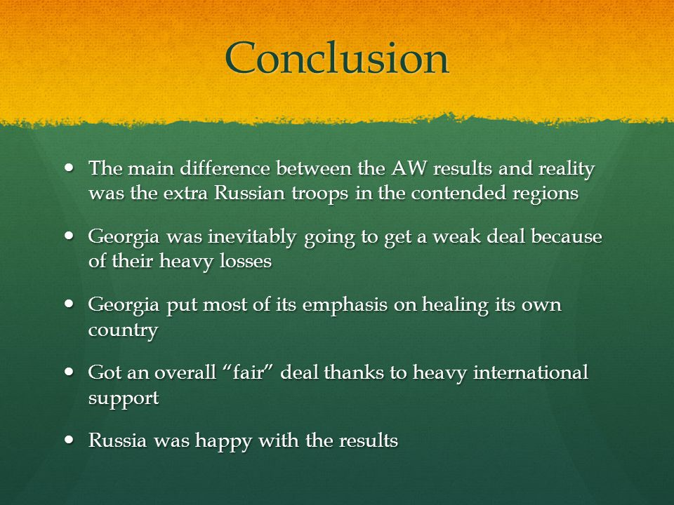 Conclusion The main difference between the AW results and reality was the extra Russian troops in the contended regions The main difference between th