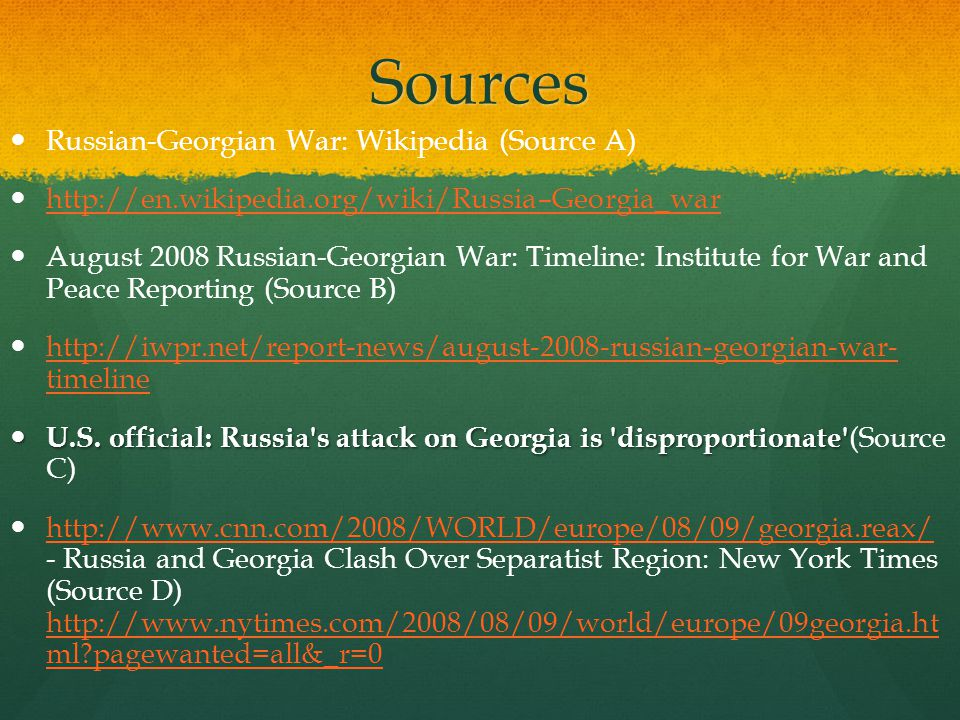 Sources Russian-Georgian War: Wikipedia (Source A) http://en.wikipedia.org/wiki/Russia–Georgia_war August 2008 Russian-Georgian War: Timeline: Institu
