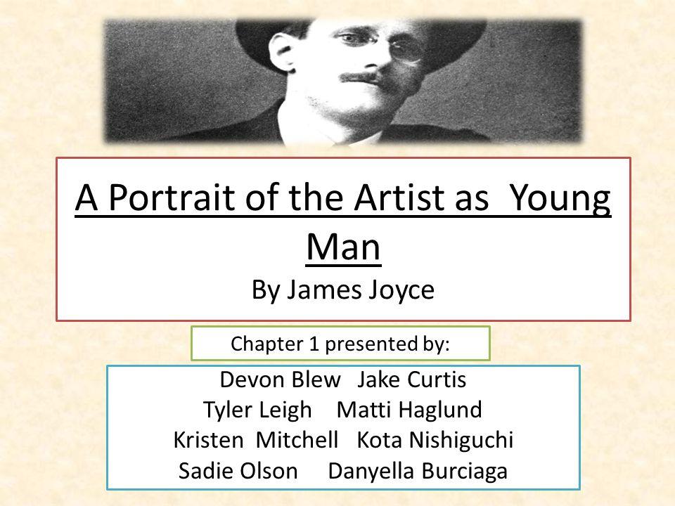 A Portrait of the Artist as Young Man By James Joyce Devon Blew Jake Curtis Tyler Leigh Matti Haglund Kristen Mitchell Kota Nishiguchi Sadie Olson Danyella Burciaga Chapter 1 presented by: