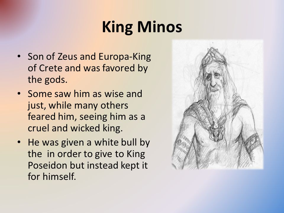 King Minos Son of Zeus and Europa-King of Crete and was favored by the gods.