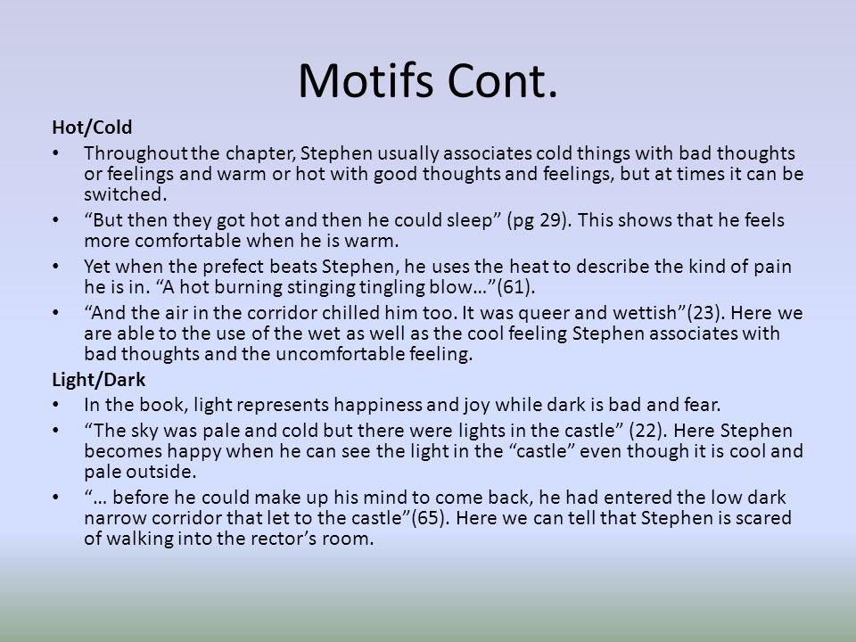 Motifs Cont. Hot/Cold Throughout the chapter, Stephen usually associates cold things with bad thoughts or feelings and warm or hot with good thoughts