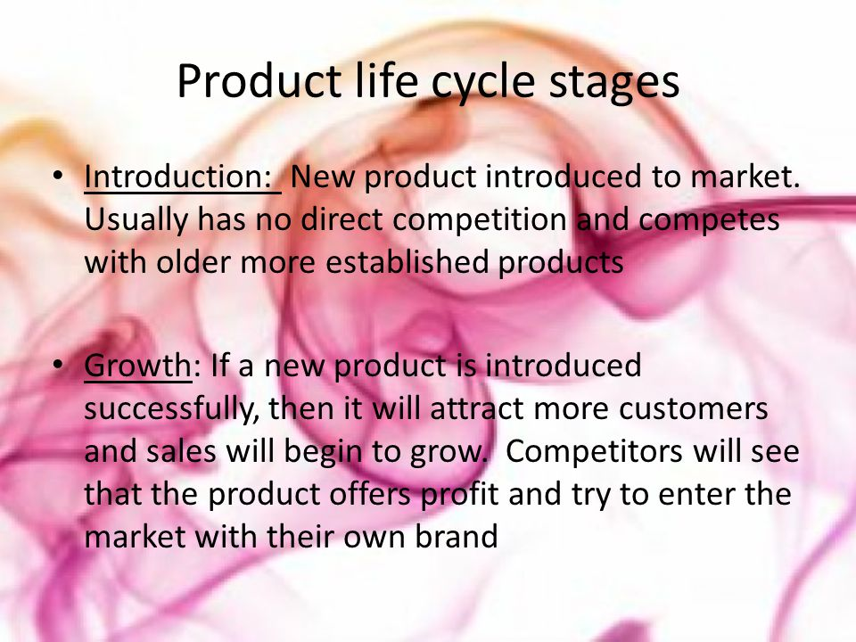 Product life cycle stages Introduction: New product introduced to market. Usually has no direct competition and competes with older more established p