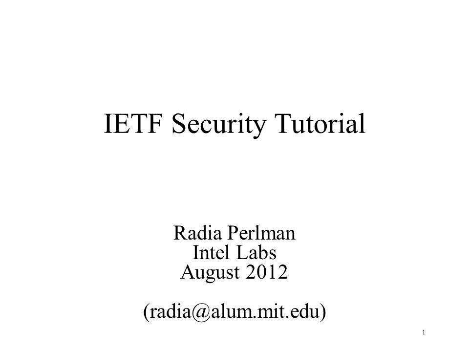 1 IETF Security Tutorial Radia Perlman Intel Labs August 2012 (radia@alum.mit.edu)