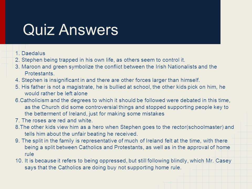Quiz Answers 1.Daedalus 2. Stephen being trapped in his own life, as others seem to control it.