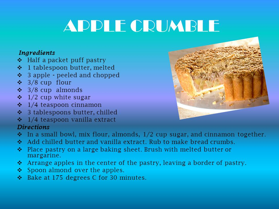 APPLE CRUMBLE Ingredients  Half a packet puff pastry  1 tablespoon butter, melted  3 apple - peeled and chopped  3/8 cup flour  3/8 cup almonds 