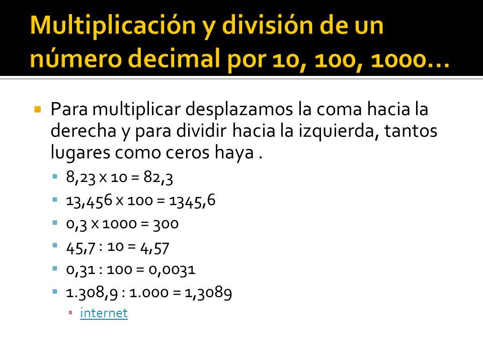  Para multiplicar desplazamos la coma hacia la derecha y para dividir hacia la izquierda, tantos lugares como ceros haya.  8,23 x 10 = 82,3  13,456