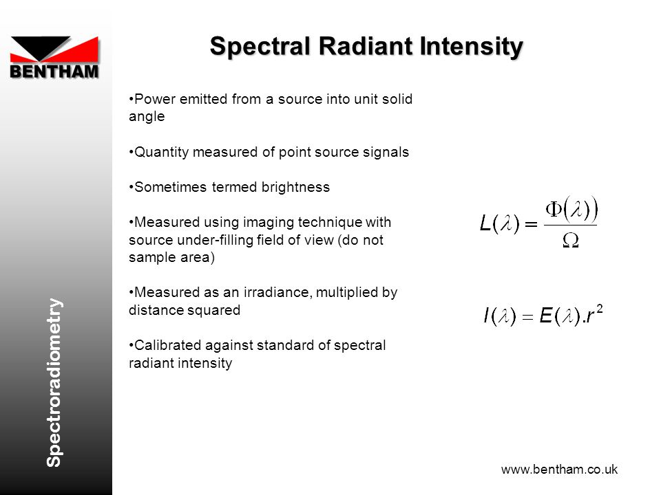Spectroradiometry www.bentham.co.uk Spectral Radiant Intensity Power emitted from a source into unit solid angle Quantity measured of point source sig
