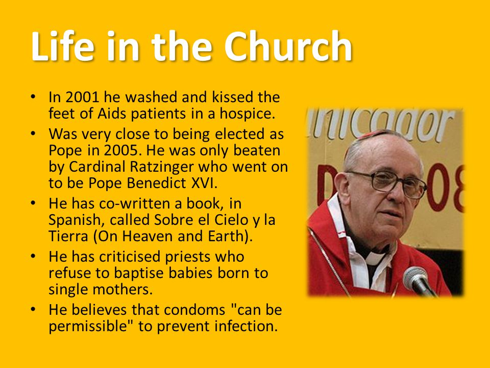 Life in the Church In 2001 he washed and kissed the feet of Aids patients in a hospice. Was very close to being elected as Pope in 2005. He was only b