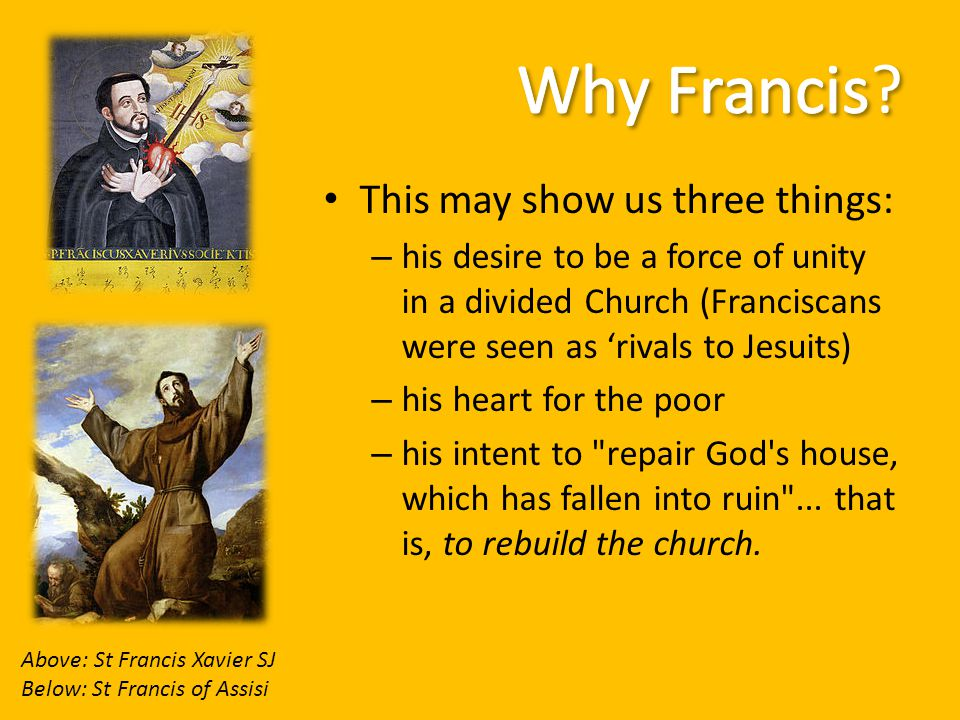 This may show us three things: – his desire to be a force of unity in a divided Church (Franciscans were seen as 'rivals to Jesuits) – his heart for t