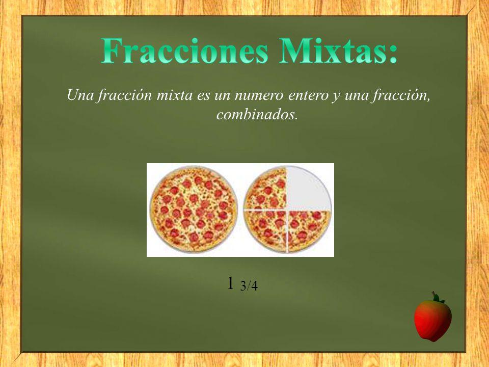Una fracción mixta es un numero entero y una fracción, combinados. 1 3/4