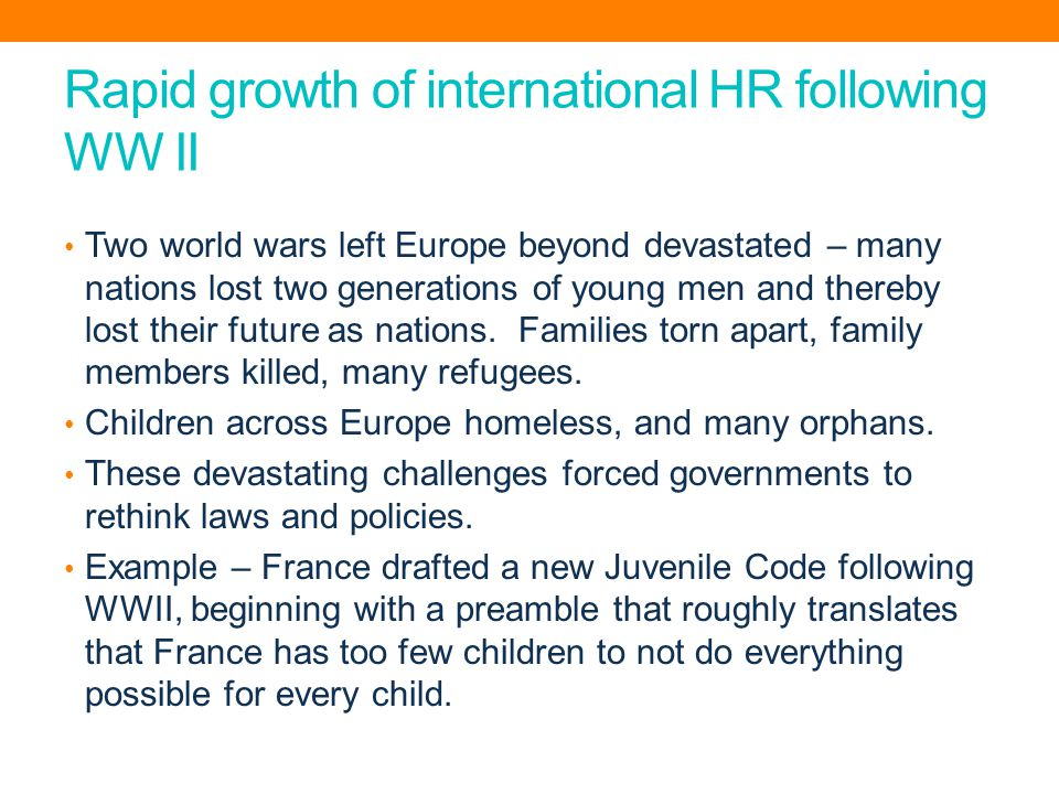 Rapid growth of international HR following WW II Two world wars left Europe beyond devastated – many nations lost two generations of young men and thereby lost their future as nations.