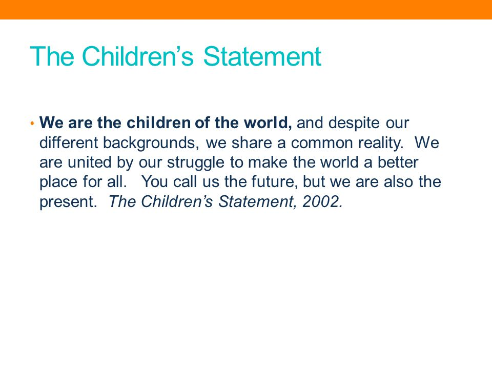 The Children's Statement We are the children of the world, and despite our different backgrounds, we share a common reality.