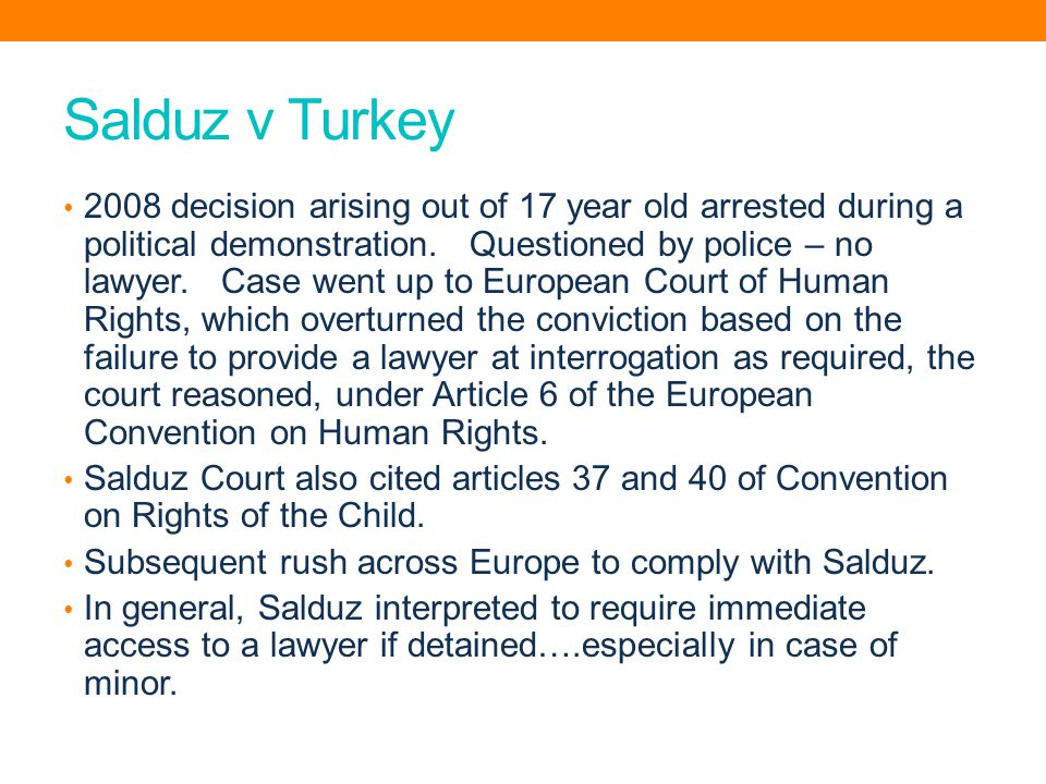 Salduz v Turkey 2008 decision arising out of 17 year old arrested during a political demonstration.