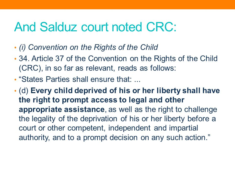 And Salduz court noted CRC: (i) Convention on the Rights of the Child 34.