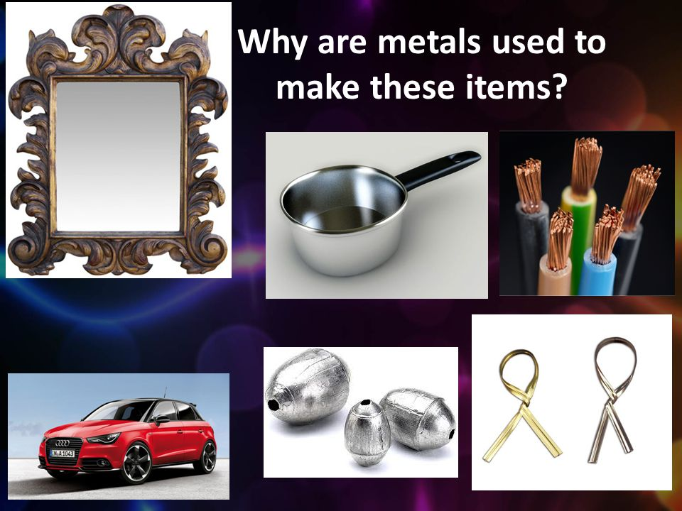 Why are metals used to make these items