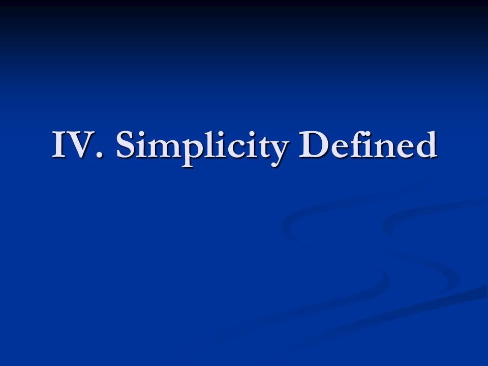 IV. Simplicity Defined