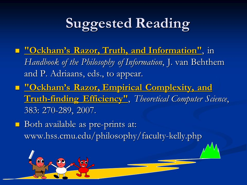 Suggested Reading Ockham's Razor, Truth, and Information , in Handbook of the Philosophy of Information, J.