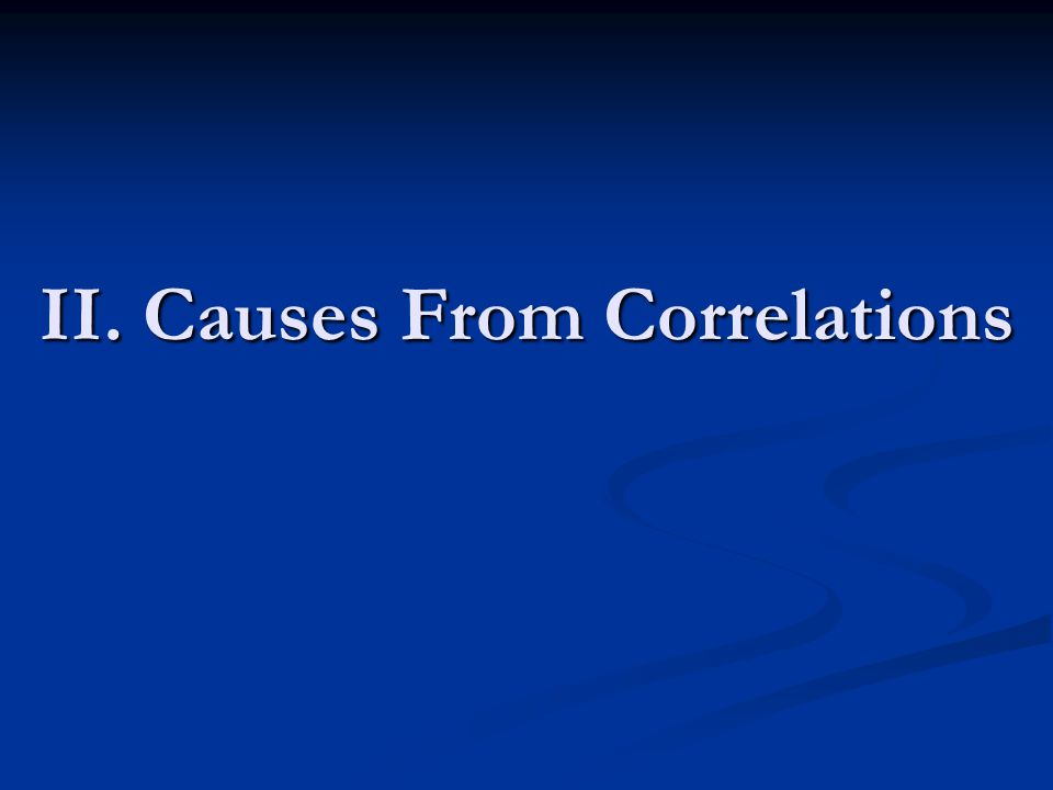 II. Causes From Correlations