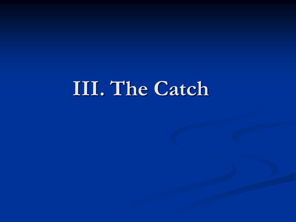 III. The Catch