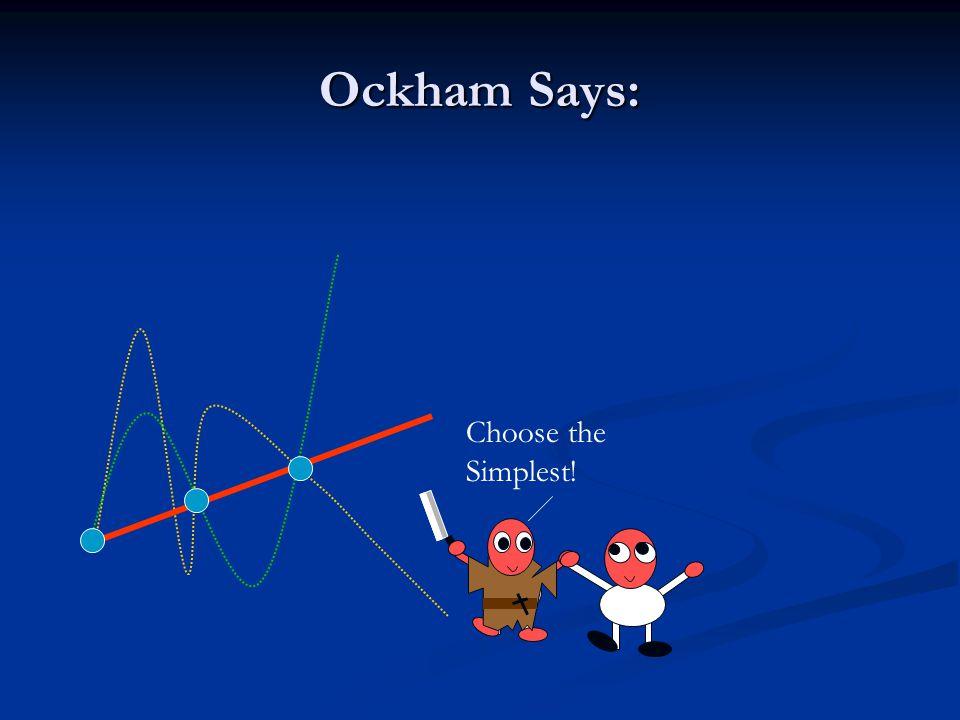 Ockham Says: Choose the Simplest!
