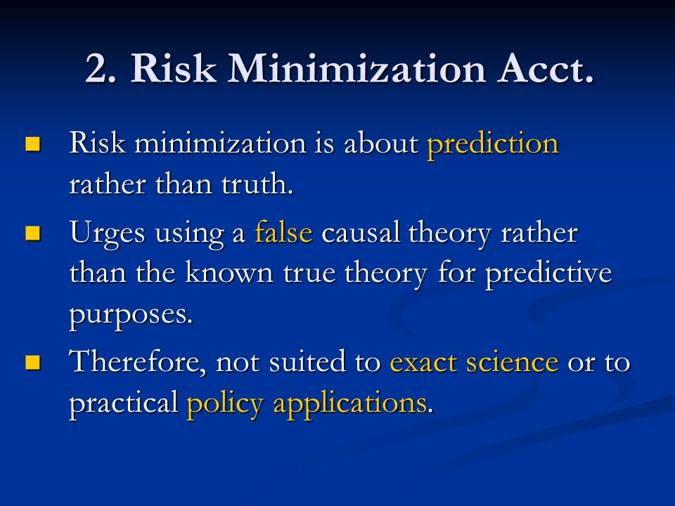 2. Risk Minimization Acct. Risk minimization is about prediction rather than truth.