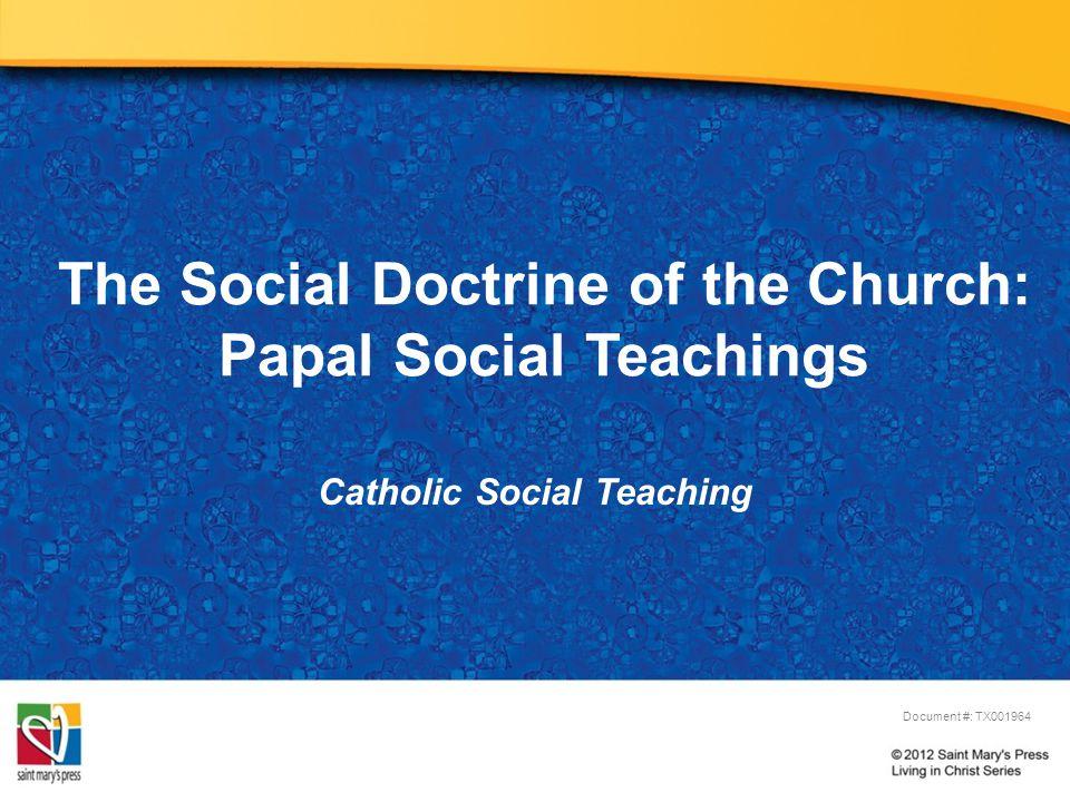 The Social Doctrine of the Church: Papal Social Teachings Catholic Social Teaching Document #: TX001964
