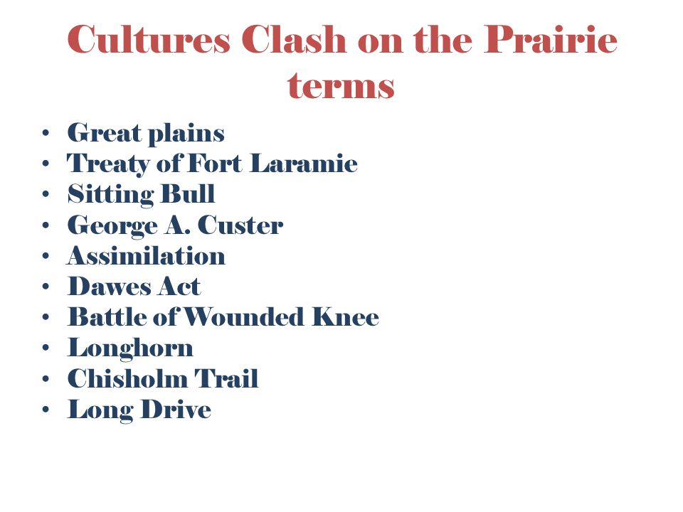 Cultures Clash on the Prairie terms Great plains Treaty of Fort Laramie Sitting Bull George A.