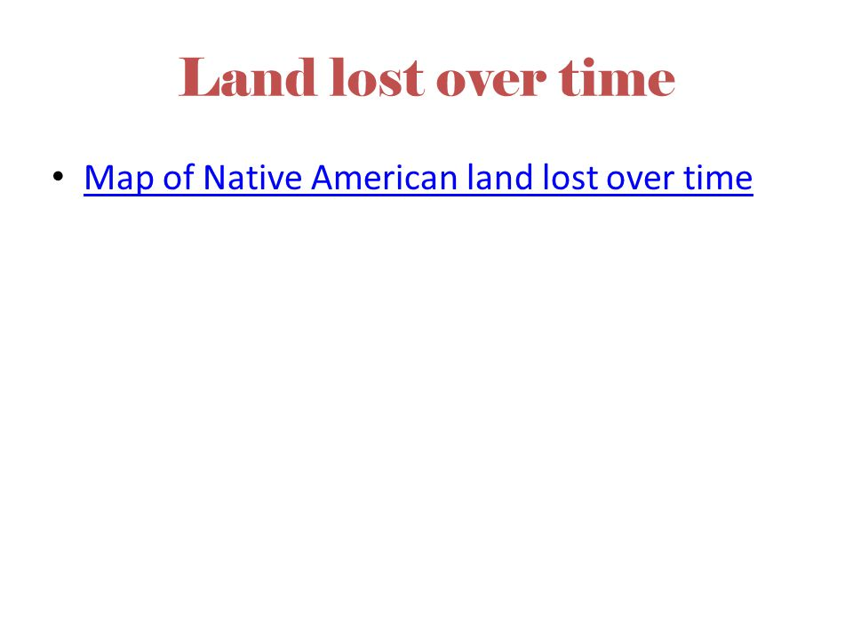 Land lost over time Map of Native American land lost over time