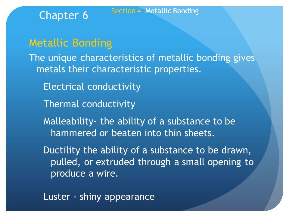 Metallic Bonding The unique characteristics of metallic bonding gives metals their characteristic properties. Electrical conductivity Thermal conducti