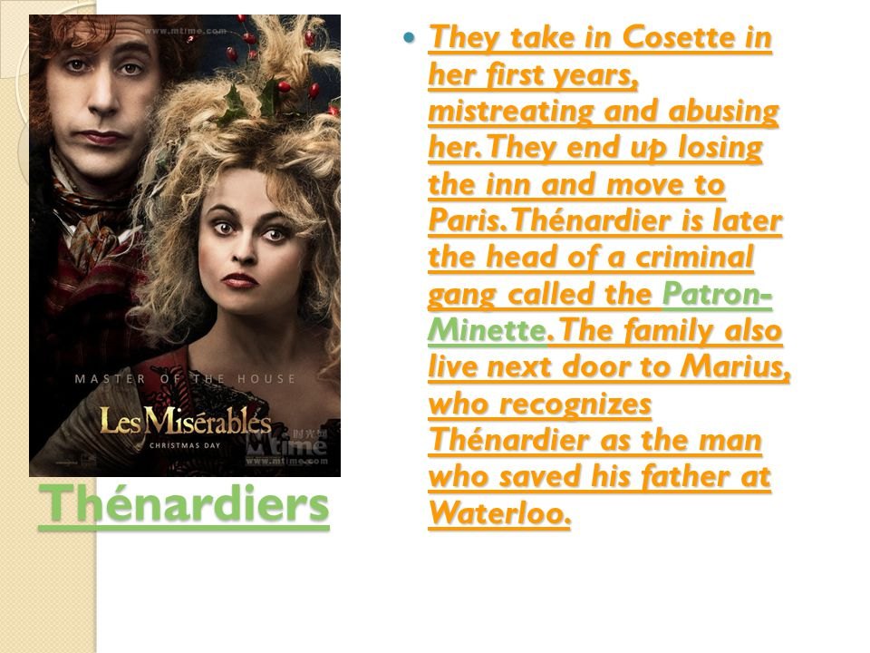 Thénardiers They take in Cosette in her first years, mistreating and abusing her.