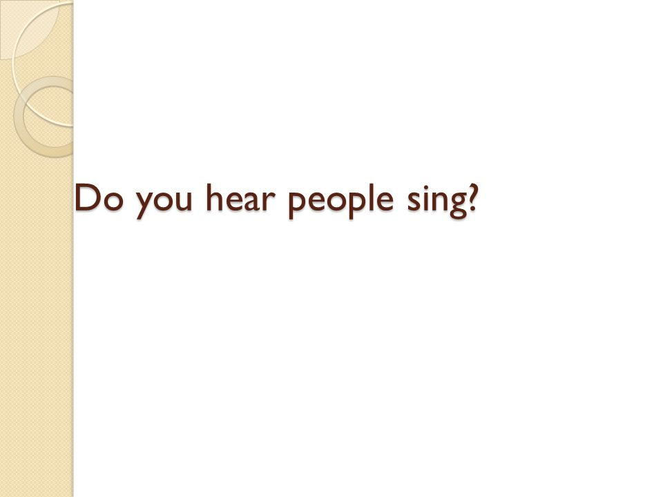 Do you hear people sing?