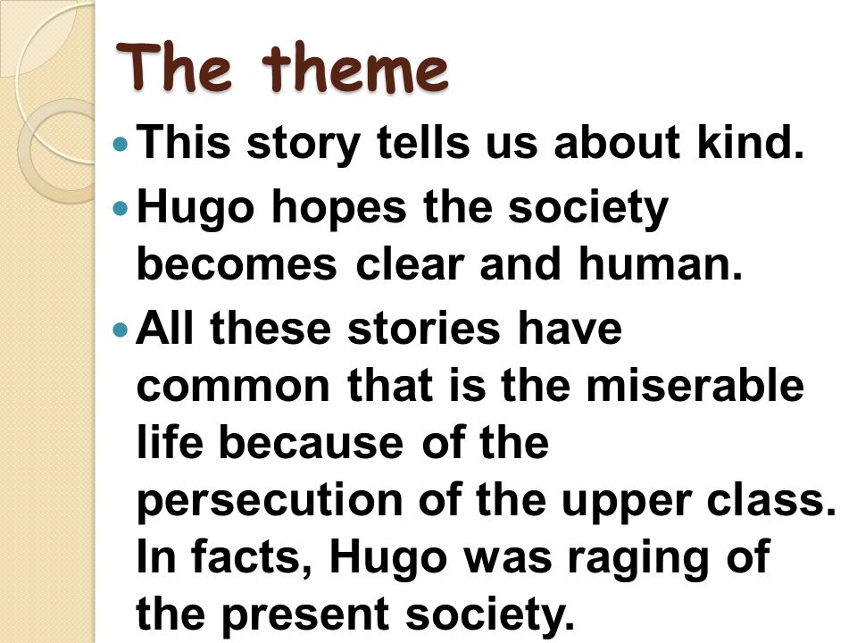 The theme This story tells us about kind. Hugo hopes the society becomes clear and human.