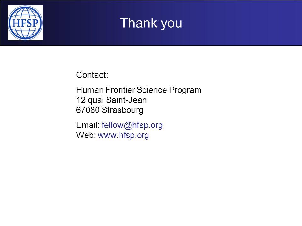 Thank you Contact: Human Frontier Science Program 12 quai Saint-Jean 67080 Strasbourg Email: fellow@hfsp.org Web: www.hfsp.org