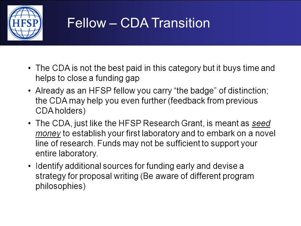 Fellow – CDA Transition The CDA is not the best paid in this category but it buys time and helps to close a funding gap Already as an HFSP fellow you
