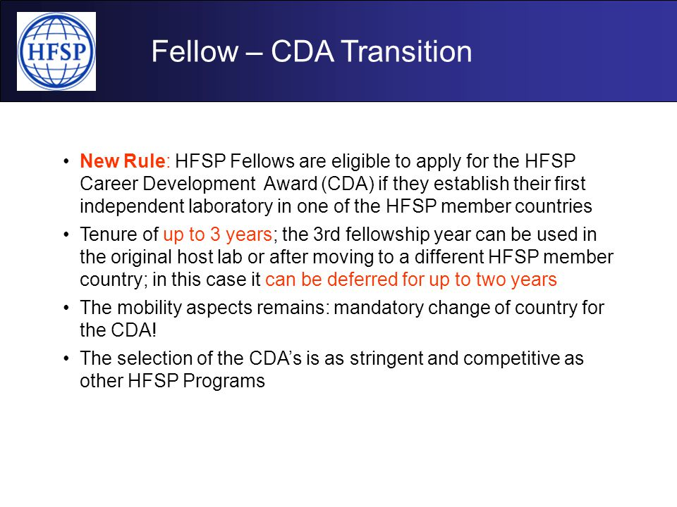 Fellow – CDA Transition New Rule: HFSP Fellows are eligible to apply for the HFSP Career Development Award (CDA) if they establish their first indepen